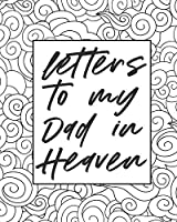 Letters To My Dad In Heaven: Wonderful Dad - Heart Feels Treasure - Keepsake Memories - Father - Grief Journal - Our Story - Dear Dad - For Daughters - For Sons