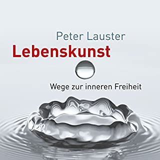 Lebenskunst. Wege zur inneren Freiheit                   Autor:                                                                                                                                 Peter Lauster                               Sprecher:                                                                                                                                 Franziska Stawitz                      Spieldauer: 7 Std. und 46 Min.     42 Bewertungen     Gesamt 3,9