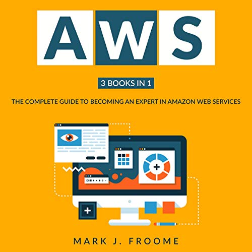 AWS 3 Books in 1: The Complete Guide to Becoming an Expert in Amazon Web Services Titelbild