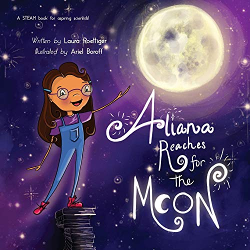 Aliana Reaches for the Moon: A STEAM book for aspiring scientists!