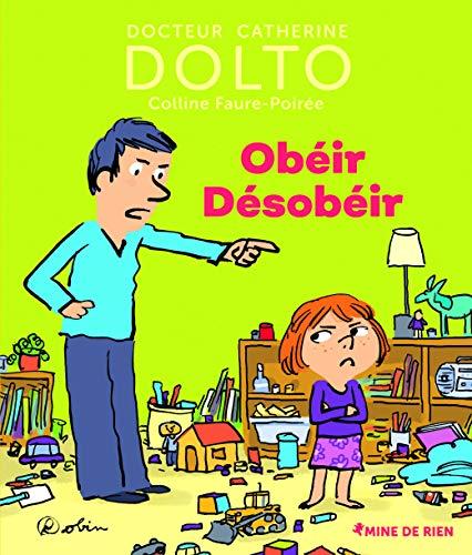 Obéir Désobéir - Docteur Catherine Dolto - de 2 à 7 ans