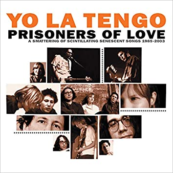 Prisoners of Love: A Smattering of Scintillating Senescent Songs 1985-2003 PLUS A Smattering of Outtakes and Rarities 1986-2002