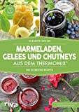 Marmeladen, Gelees und Chutneys aus dem Thermomix®: Die 55 besten Rezepte