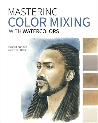 Mastering Color Mixing with Watercolors: Essays on Art, Creativity, Photography, Nature, and Life (English Edition)