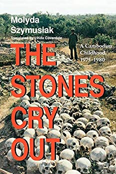 The Stones Cry Out: A Cambodian Childhood, 1975-1980