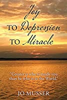 "Joy to Depression to Miracle: ""Greater is who is inside you than he who is in the World."""