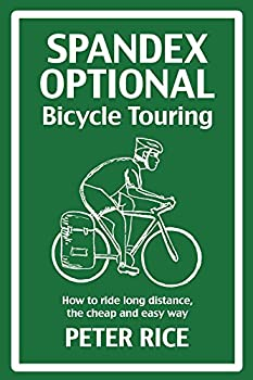Spandex Optional Bicycle Touring  How to ride long distance the cheap and easy way