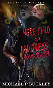 Mere child to a Ruthless Bow-Slayer by [Michael P Buckley]