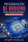 Programación de Arduino: Consejos y trucos para aprender la programación de Arduino de manera eficiente