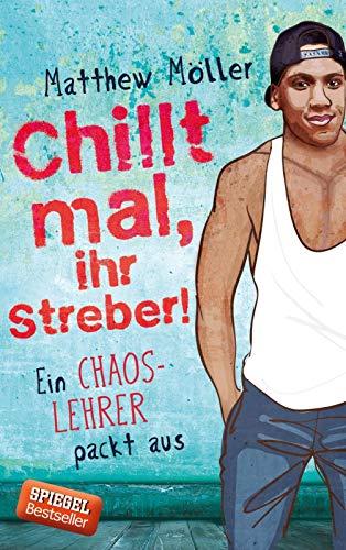 Chillt mal, ihr Streber!: Ein Chaoslehrer packt aus
