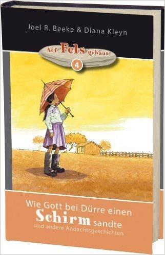 Wie Gott bei DŸrre einen Schirm sandte: und andere Andachtsgeschichten ( 31. Oktober 2013 )