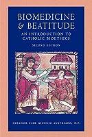 Biomedicine and Beatitude: An Introduction to Catholic Bioethics (Catholic Moral Thought)