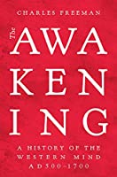 The Awakening: A History of the Western Mind AD 500 - AD 1700
