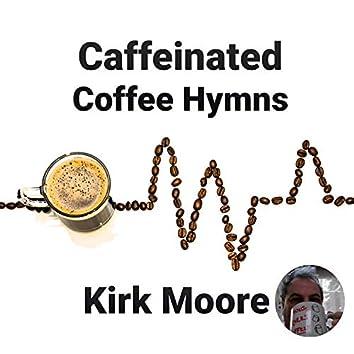 Caffeinated Coffee Hymns