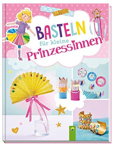 Basteln für kleine Prinzessinnen: Für Kinder ab 3 Jahren