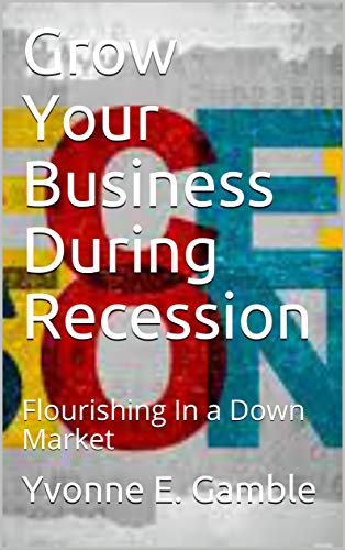 Grow Your Business During Recession: Flourishing In Down Times (English Edition)