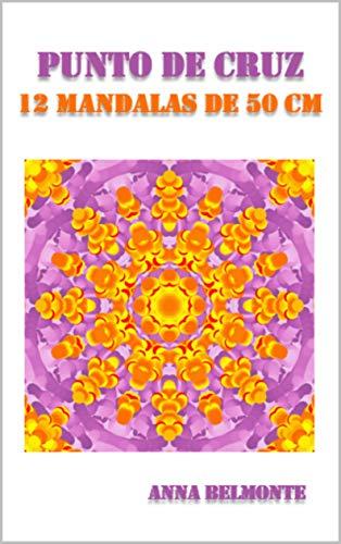 PUNTO DE CRUZ 12 MANDALAS DE 50 CM.: 12 patrones de mandalas de 50 cm para bordar en punto de cruz.
