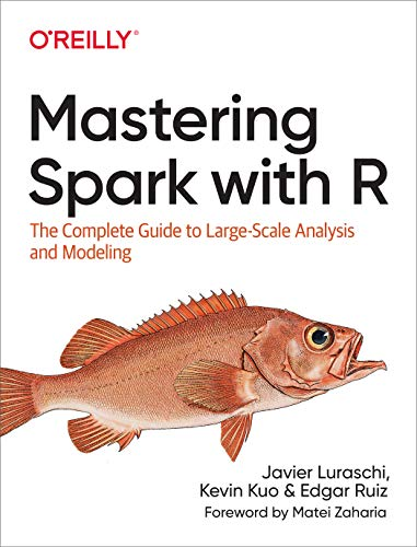 Luraschi, J: Mastering Spark with R: The Complete Guide to Large-Scale Analysis and Modeling