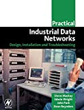 Practical Industrial Data Networks: Design, Installation and Troubleshooting (IDC Technology...