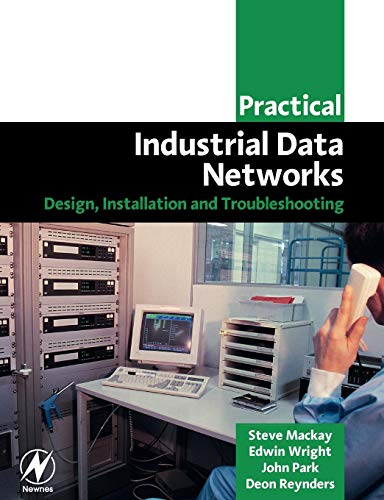Compare Textbook Prices for Practical Industrial Data Networks: Design, Installation and Troubleshooting IDC Technology Paperback 1 Edition ISBN 9780750658072 by Mackay CPEng BSc (ElecEng)  BSc (Hons)  MBA, Steve,Wright MIPENZ  BSc (Hons)  BSc (Elec Eng), Edwin,Reynders Pr Eng  BSc (ElecEng) (Hons)  MBA, Deon,Park ASD, John