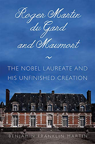 Roger Martin du Gard and Maumort: The Nobel Laureate and His Unfinished Creation (NIU Series in Slavic, East European, and Eurasian Studies)