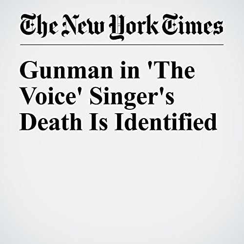 Gunman in 'The Voice' Singer's Death Is Identified cover art