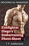 Firefighter Diegos Embarrassing Photo Shoot (Mocking His Manhood Book 1)