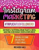 Instagram Marketing: #TriplicaITuoiFollowers! Costruisci il Tuo Personal Brand Tramite il Digital Marketing su Instagram e Diventa un Influencer. 7 Consigli su Come Creare Post e Video Virali