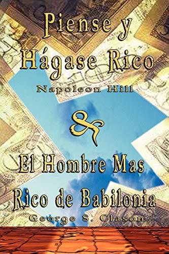 Piense y Hagase Rico by Napoleon Hill & El Hombre Mas Rico de Babilonia by George S. Clason