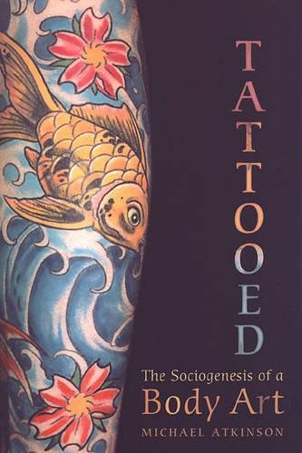 Compare Textbook Prices for Tattooed: The Sociogenesis of a Body Art  ISBN 9780802085689 by Atkinson, Michael M.