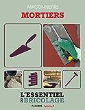Maçonnerie : Mortiers (L'essenti...