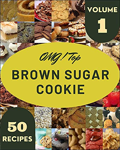 OMG! Top 50 Brown Sugar Cookie Recipes Volume 1: From The Brown Sugar Cookie Cookbook To The Table (English Edition)