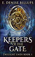 Keepers Of The Gate (Twilight Ends Book 1)