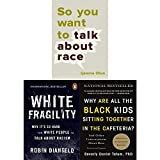 White Fragility, Why Are All the Black Kids Sitting Together in the Cafeteria and So You Want to Talk About Race [Hardcover] 3 Books Collection Set