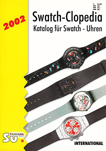 Swatch-Clopedia: Katalog für Swatch - Uhren / International Version 2002
