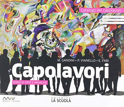 Capolavori. Arte. Per la Scuola media. Con e-book. Con espansione online. Con 2 libri: Catalogo dei capolavori-Patrimoni UNESCO in Italia: A-B