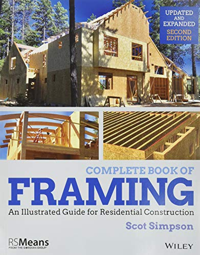 Compare Textbook Prices for Complete Book of Framing: An Illustrated Guide for Residential Construction RSMeans 2 Edition ISBN 9781119528524 by Simpson, Scot