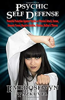 Psychic Self Defense  Powerful Protection Against Psychic or Physical Attack Curses Demonic Forces Negative Entities Phobias Bullies & Thieves