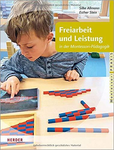 Freiarbeit und Leistung: in der Montessori-Pädagogik
