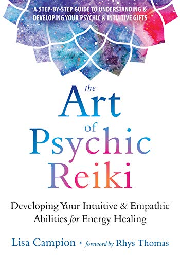 The Art of Psychic Reiki: Developing Your Intuitive and Empathic Abilities for Energy Healing