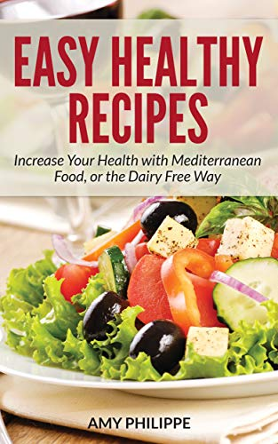 Easy Healthy Recipes: Increase Your Health with Mediterranean Food, or the Dairy Free Way (English Edition)
