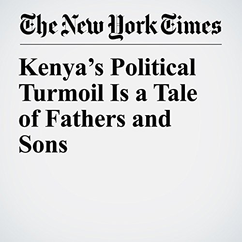 Kenya's Political Turmoil Is a Tale of Fathers and Sons copertina