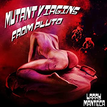 Mutant Virgins from Pluto