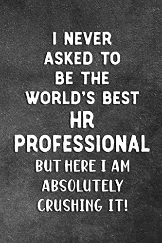I Never Asked To Be The World s Best HR Professional Blank Lined Notebook Snarky Sarcastic Gag product image