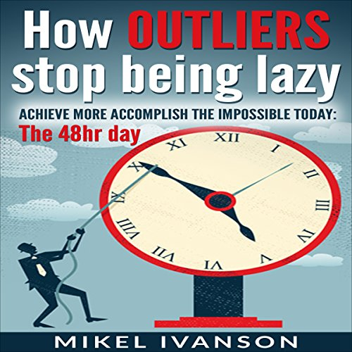 How Outliers Stop Being Lazy     Achieve More, Accomplish the Impossible Today, The 48-Hour Day              By:                                                                                                                                 Mikel Ivanson                               Narrated by:                                                                                                                                 Gregory Allen Siders                      Length: 2 hrs and 31 mins     Not rated yet     Overall 0.0