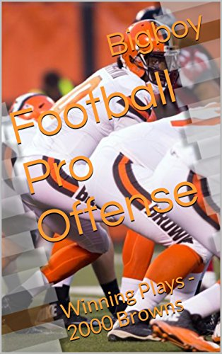 Football Pro Offense: Winning Plays - 2000 Browns (Championship Playbooks Book 10) (English Edition)