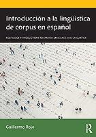 Introducción a la lingueística de corpus en español (Routledge Introductions to Spanish Language and Linguistics)