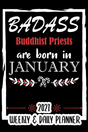 Badass Buddhist Priests are born in January: 2021 Weekly And Daily Planner  2021 Christmas Planner Gift for Buddhist Priests Women And Men  Weekly ... Gift Idea for Christmas (110 Pages, 6x9)