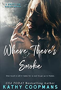 Where There's Smoke (Sweet Sin Book 2) by [Kathy Coopmans]