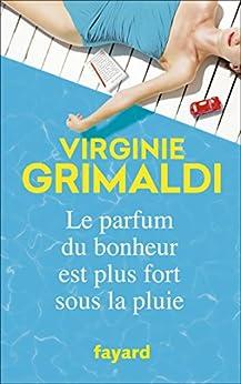 Le parfum du bonheur est plus fort sous la pluie (Littérature Française) par [Virginie Grimaldi]